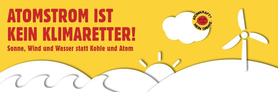 Atomstrom ist kein Klimaretter! Sonne, Wind und Wasser statt Kohle und Atom